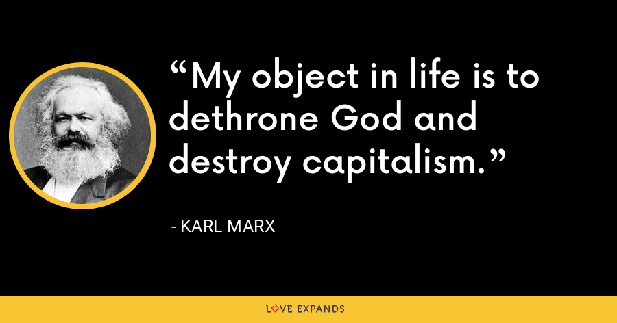 My object in life is to dethrone God and destroy capitalism. - Karl Marx