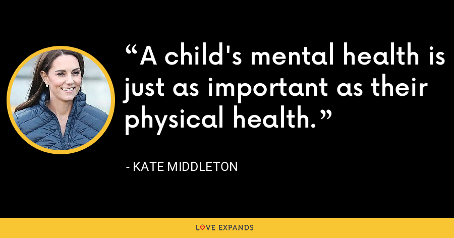 A child's mental health is just as important as their physical health. - Kate Middleton