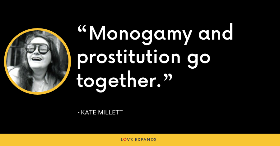 Monogamy and prostitution go together. - Kate Millett