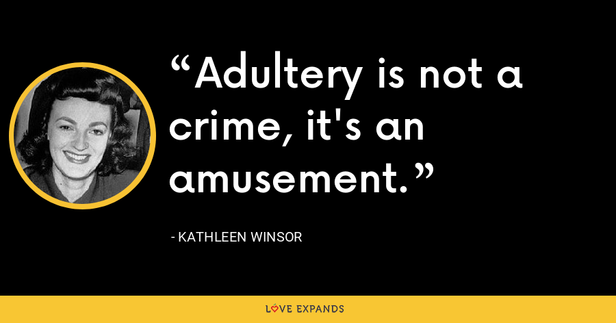Adultery is not a crime, it's an amusement. - Kathleen Winsor