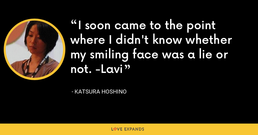 I soon came to the point where I didn't know whether my smiling face was a lie or not. -Lavi - Katsura Hoshino
