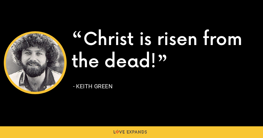 Christ is risen from the dead! - Keith Green
