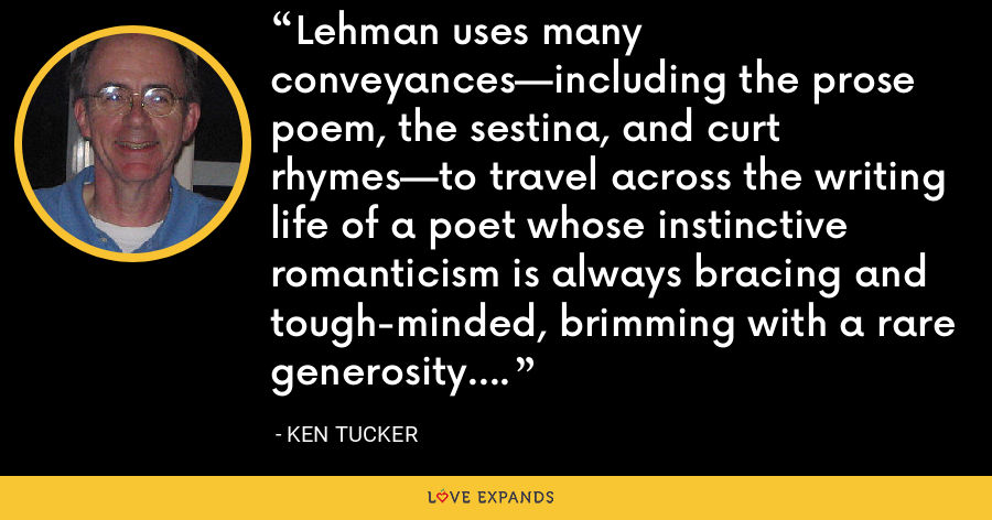 Lehman uses many conveyances—including the prose poem, the sestina, and curt rhymes—to travel across the writing life of a poet whose instinctive romanticism is always bracing and tough-minded, brimming with a rare generosity. - Ken Tucker
