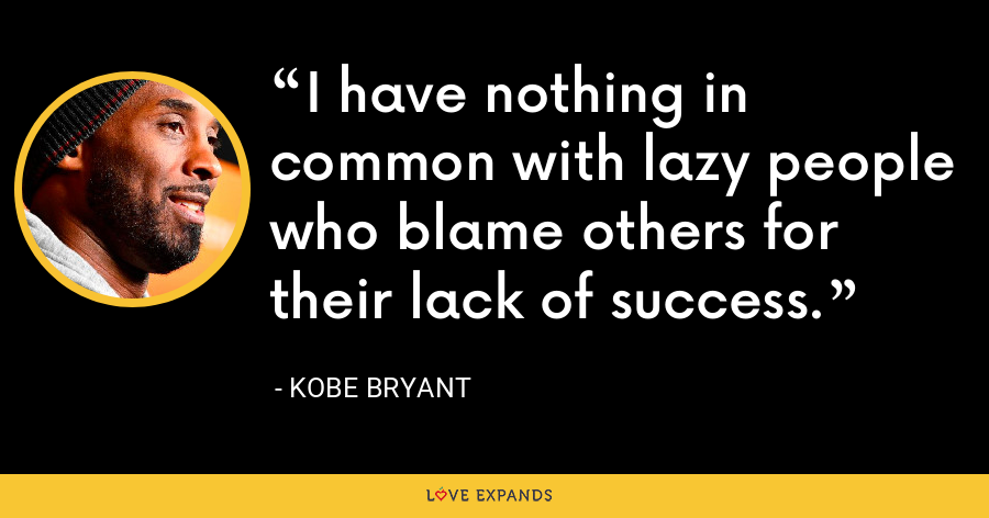 I have nothing in common with lazy people who blame others for their lack of success. - Kobe Bryant