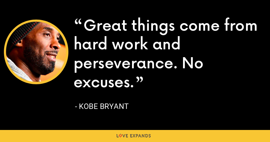 Great things come from hard work and perseverance. No excuses. - Kobe Bryant