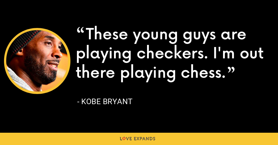 These young guys are playing checkers. I'm out there playing chess. - Kobe Bryant