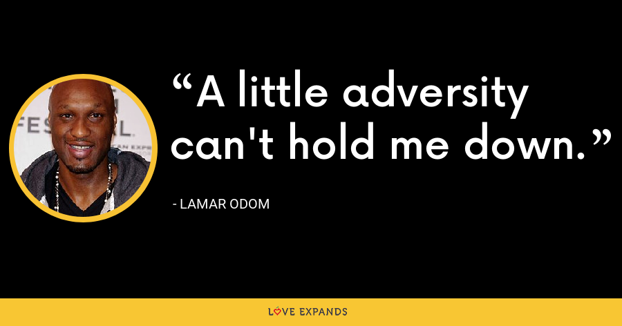 A little adversity can't hold me down. - Lamar Odom