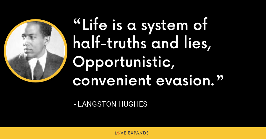 Life is a system of half-truths and lies, Opportunistic, convenient evasion. - Langston Hughes