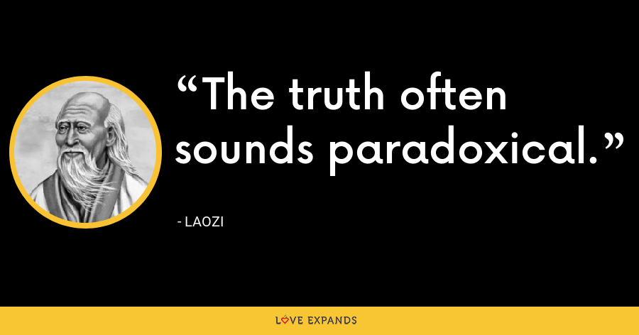 The truth often sounds paradoxical. - Laozi