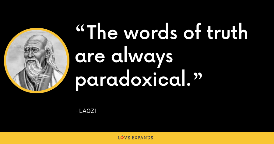 The words of truth are always paradoxical. - Laozi