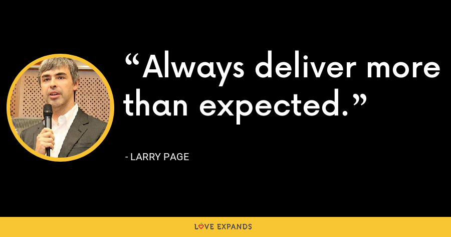 Always deliver more than expected. - Larry Page