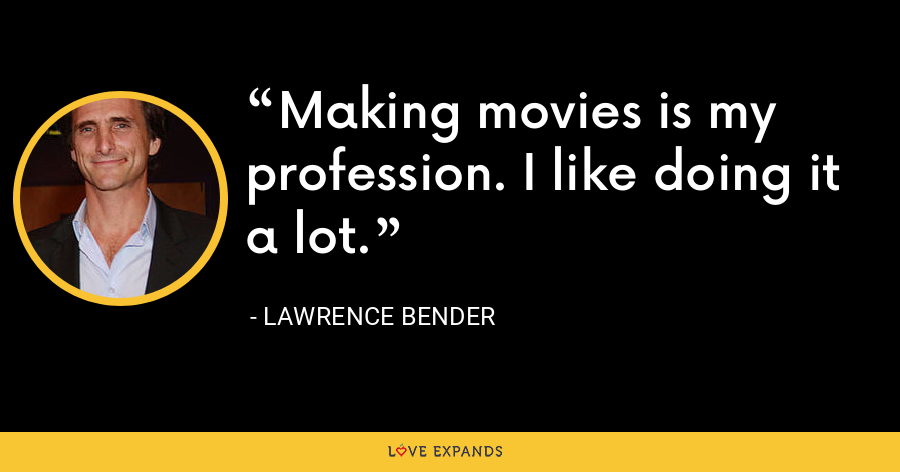 Making movies is my profession. I like doing it a lot. - Lawrence Bender