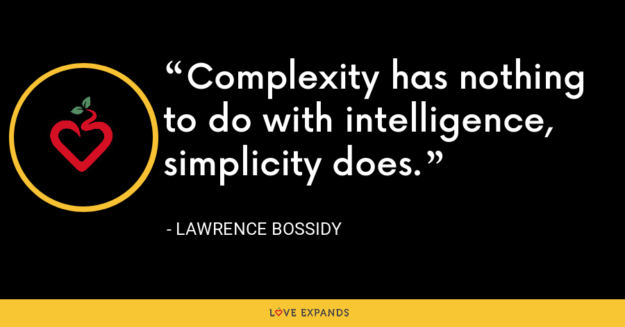 Complexity has nothing to do with intelligence, simplicity does. - Lawrence Bossidy