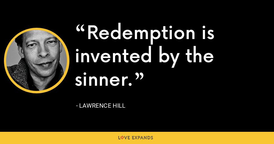 Redemption is invented by the sinner. - Lawrence Hill