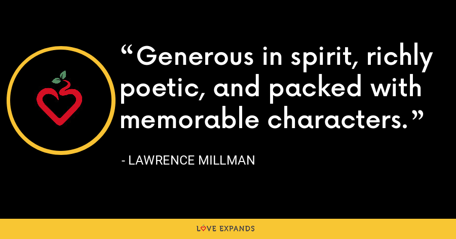 Generous in spirit, richly poetic, and packed with memorable characters. - Lawrence Millman