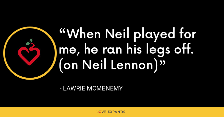 When Neil played for me, he ran his legs off. (on Neil Lennon) - Lawrie McMenemy