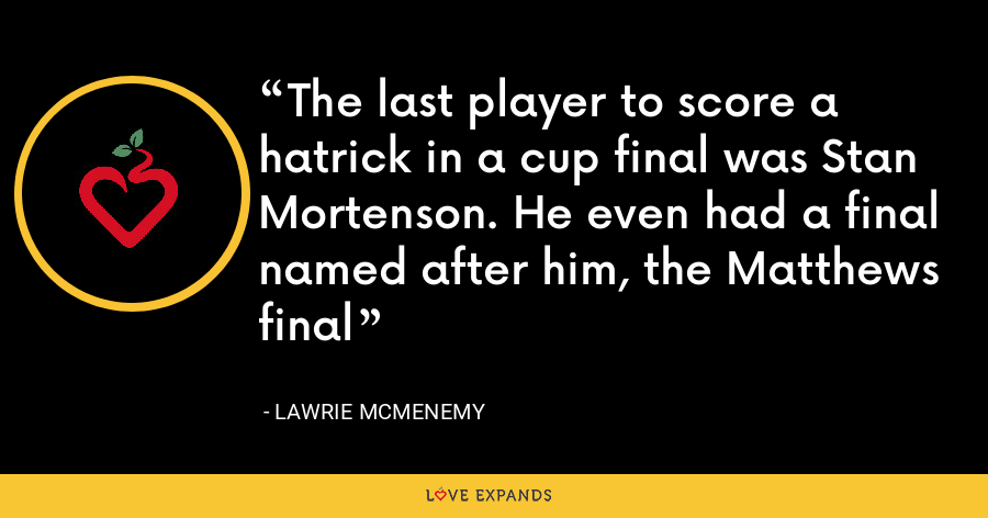 The last player to score a hatrick in a cup final was Stan Mortenson. He even had a final named after him, the Matthews final - Lawrie McMenemy