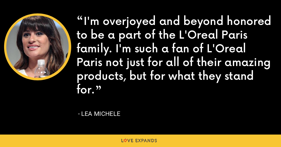 I'm overjoyed and beyond honored to be a part of the L'Oreal Paris family. I'm such a fan of L'Oreal Paris not just for all of their amazing products, but for what they stand for. - Lea Michele