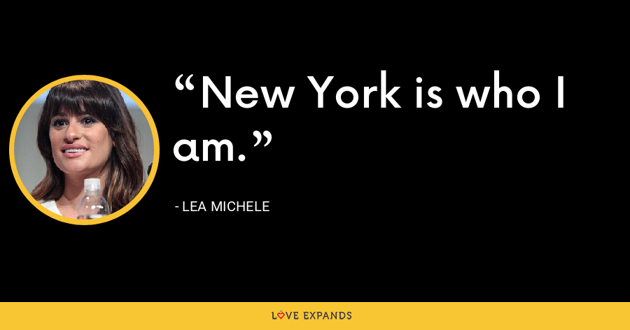New York is who I am. - Lea Michele