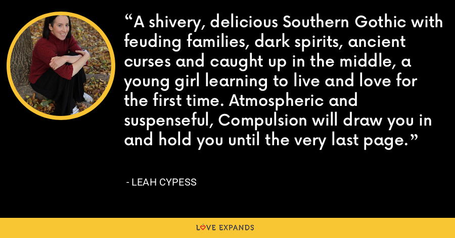 A shivery, delicious Southern Gothic with feuding families, dark spirits, ancient curses and caught up in the middle, a young girl learning to live and love for the first time. Atmospheric and suspenseful, Compulsion will draw you in and hold you until the very last page. - Leah Cypess
