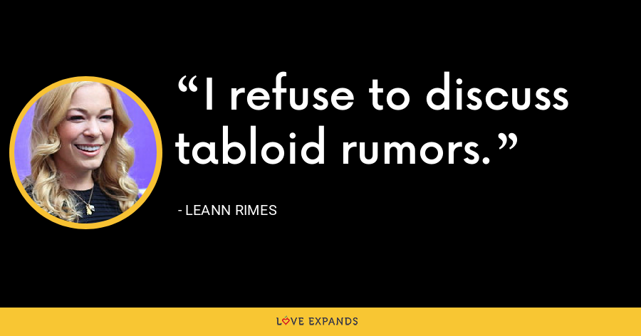 I refuse to discuss tabloid rumors. - LeAnn Rimes
