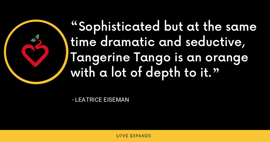 Sophisticated but at the same time dramatic and seductive, Tangerine Tango is an orange with a lot of depth to it. - Leatrice Eiseman