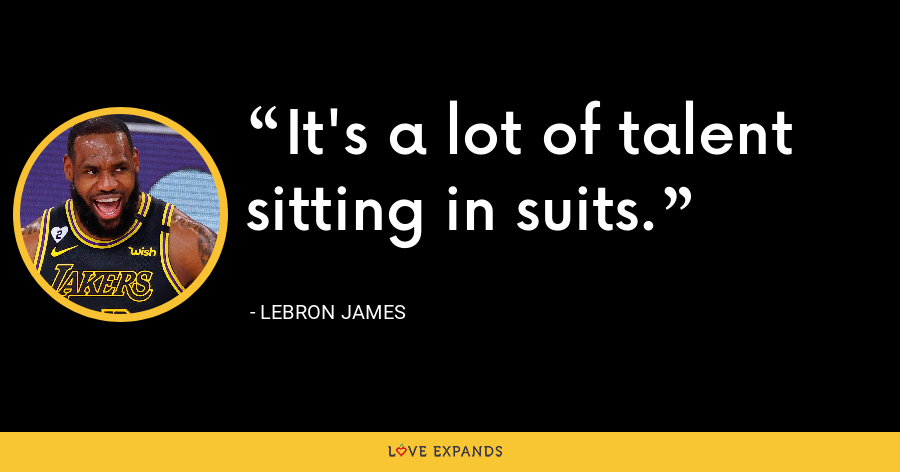 It's a lot of talent sitting in suits. - LeBron James