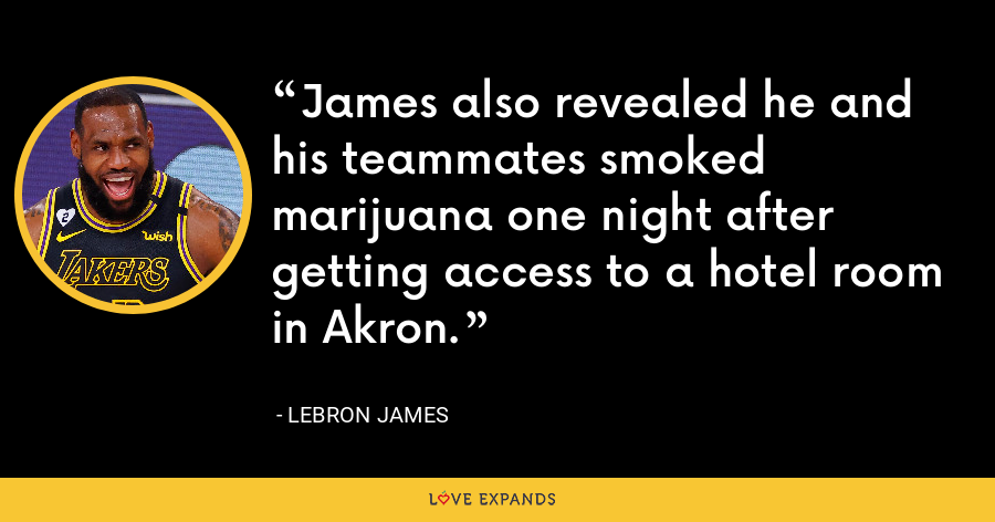 James also revealed he and his teammates smoked marijuana one night after getting access to a hotel room in Akron. - LeBron James