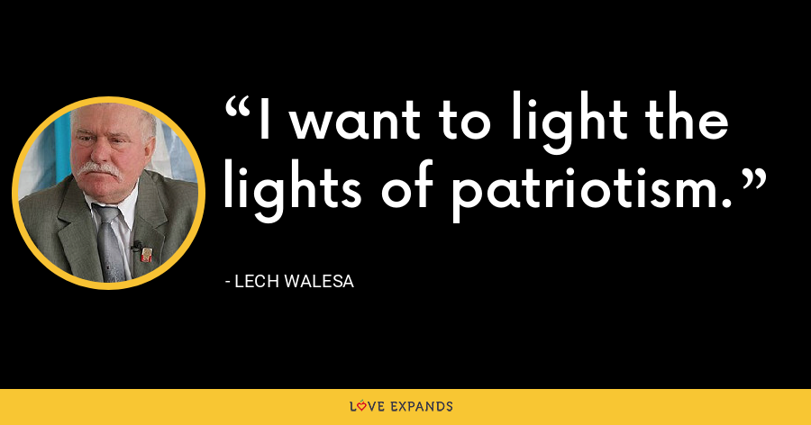 I want to light the lights of patriotism. - Lech Walesa