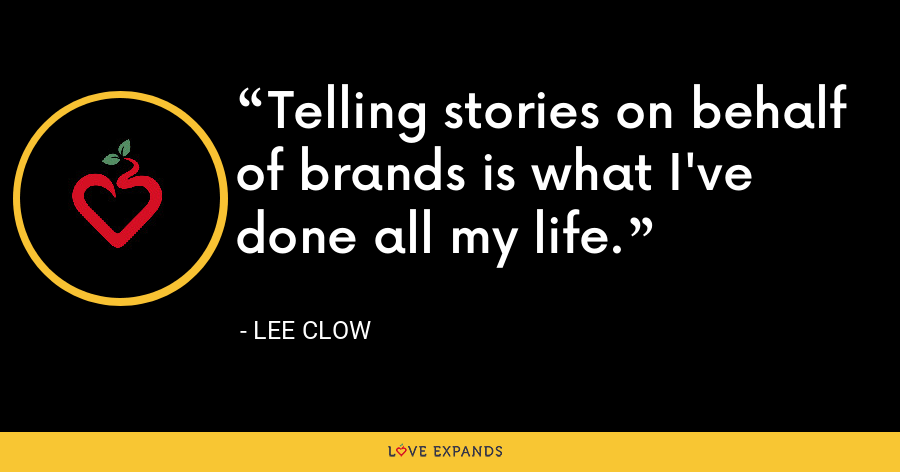 Telling stories on behalf of brands is what I've done all my life. - Lee Clow