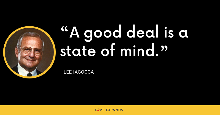 A good deal is a state of mind. - Lee Iacocca