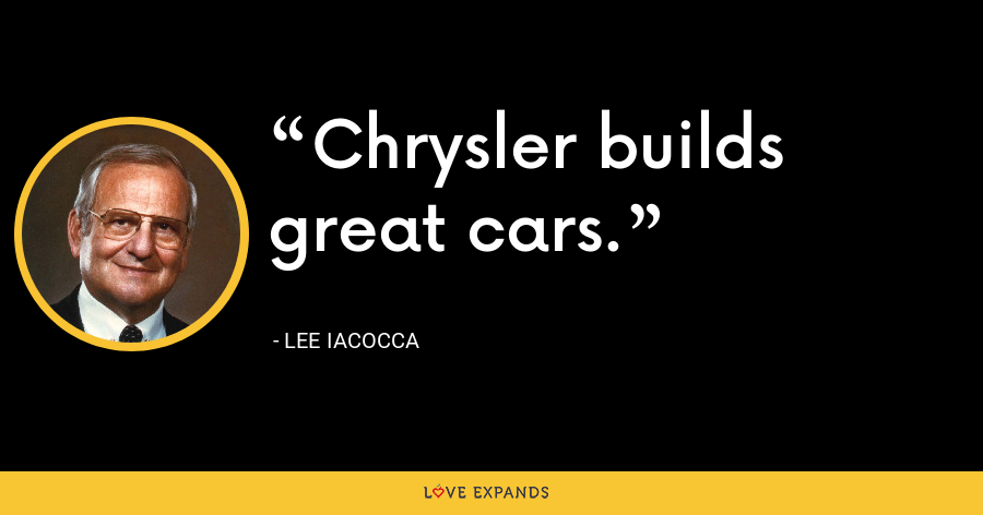 Chrysler builds great cars. - Lee Iacocca