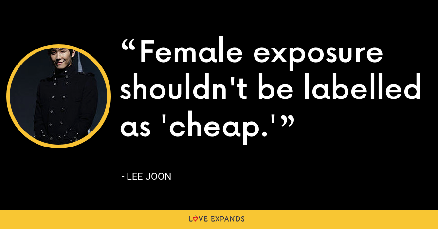 Female exposure shouldn't be labelled as 'cheap.' - Lee Joon