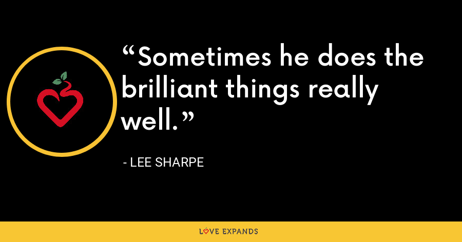 Sometimes he does the brilliant things really well. - Lee Sharpe