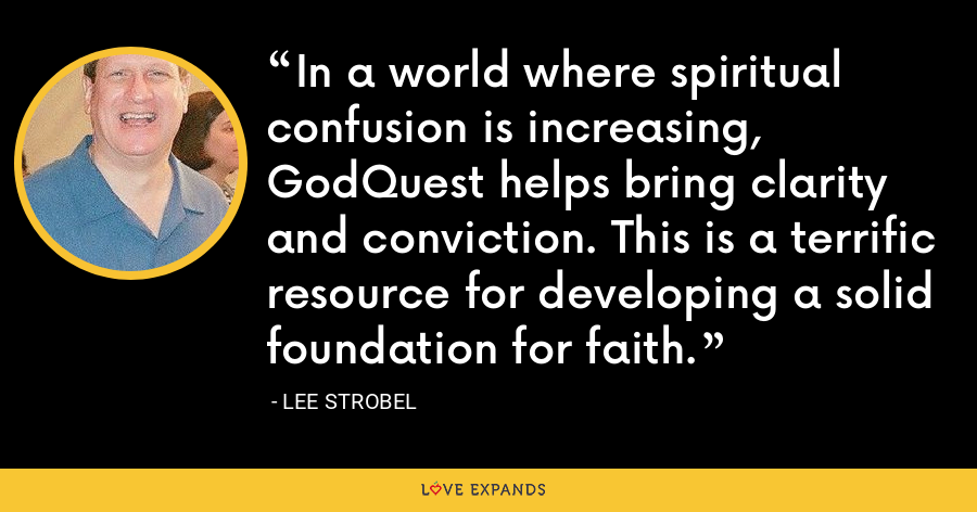 In a world where spiritual confusion is increasing, GodQuest helps bring clarity and conviction. This is a terrific resource for developing a solid foundation for faith. - Lee Strobel
