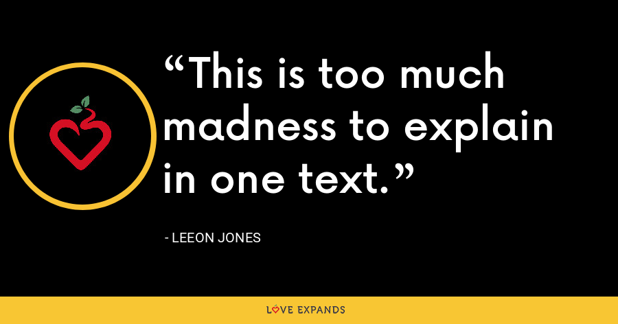This is too much madness to explain in one text. - Leeon Jones