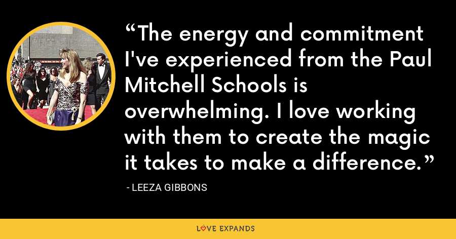 The energy and commitment I've experienced from the Paul Mitchell Schools is overwhelming. I love working with them to create the magic it takes to make a difference. - Leeza Gibbons