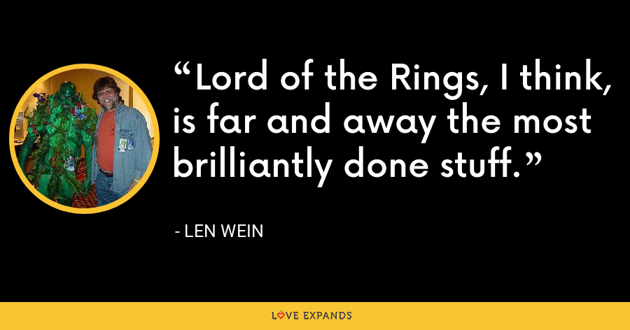 Lord of the Rings, I think, is far and away the most brilliantly done stuff. - Len Wein