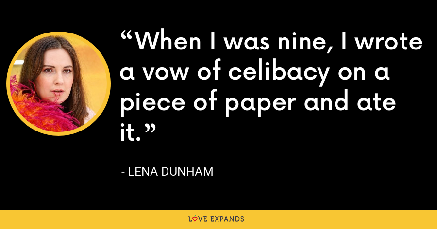 When I was nine, I wrote a vow of celibacy on a piece of paper and ate it. - Lena Dunham