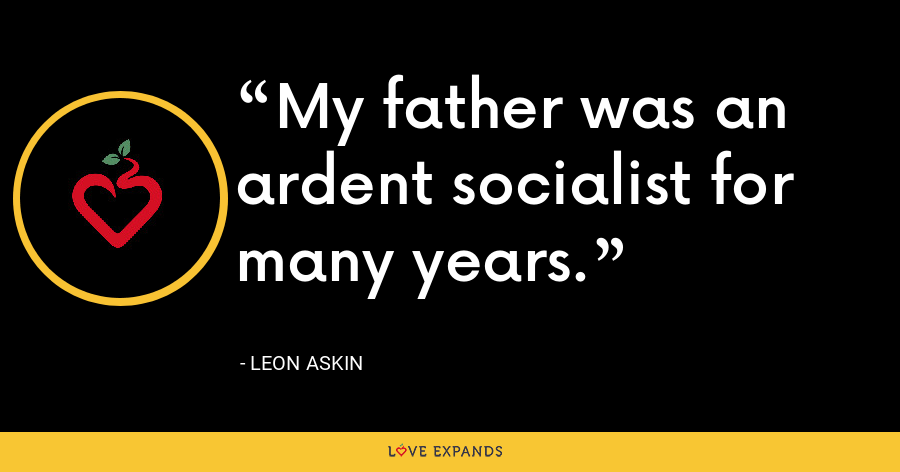 My father was an ardent socialist for many years. - Leon Askin