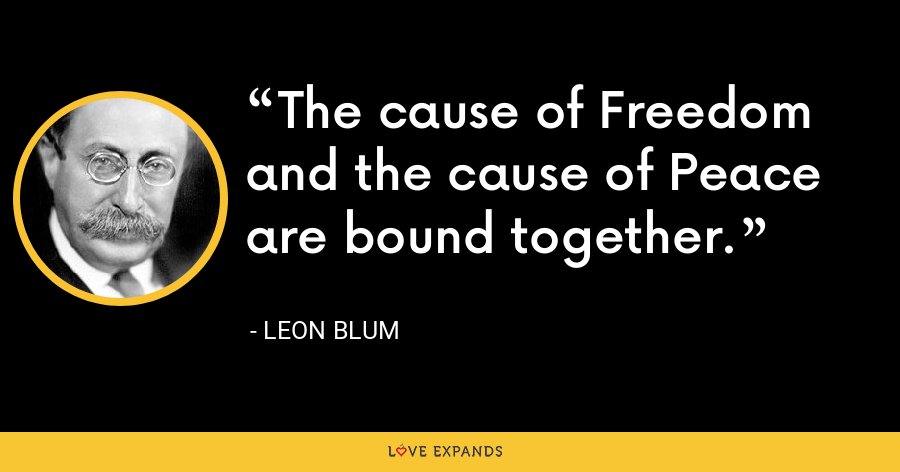 The cause of Freedom and the cause of Peace are bound together. - Leon Blum