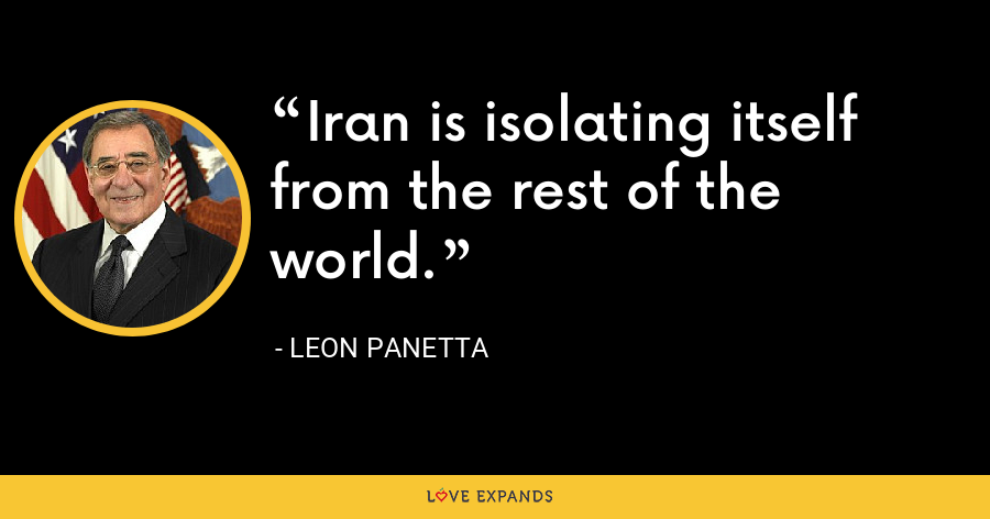 Iran is isolating itself from the rest of the world. - Leon Panetta