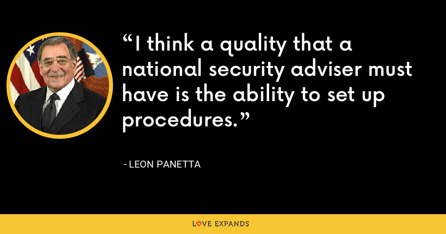 I think a quality that a national security adviser must have is the ability to set up procedures. - Leon Panetta