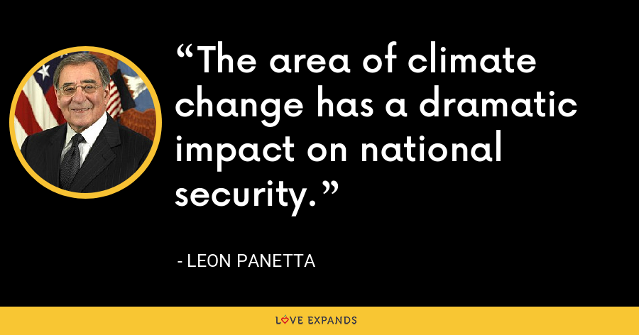 The area of climate change has a dramatic impact on national security. - Leon Panetta