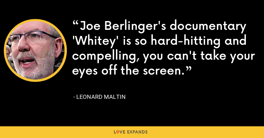 Joe Berlinger's documentary 'Whitey' is so hard-hitting and compelling, you can't take your eyes off the screen. - Leonard Maltin