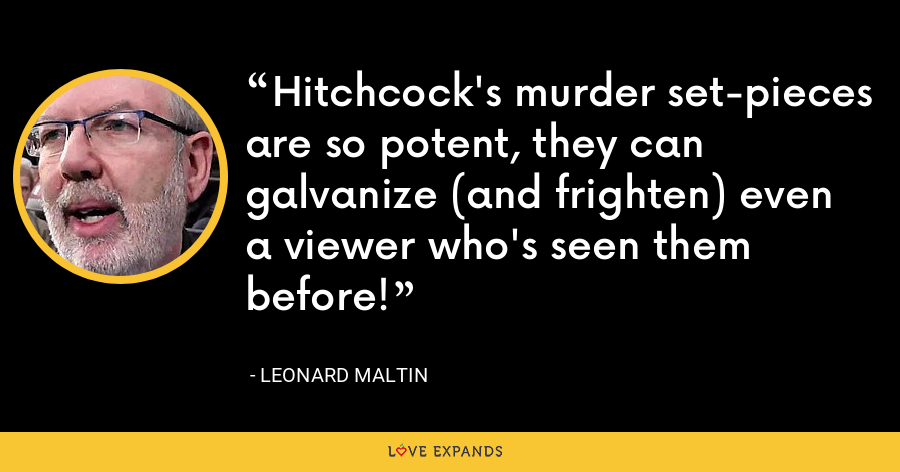 Hitchcock's murder set-pieces are so potent, they can galvanize (and frighten) even a viewer who's seen them before! - Leonard Maltin