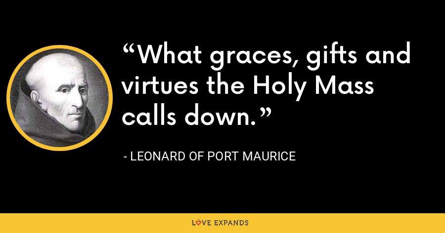What graces, gifts and virtues the Holy Mass calls down. - Leonard of Port Maurice