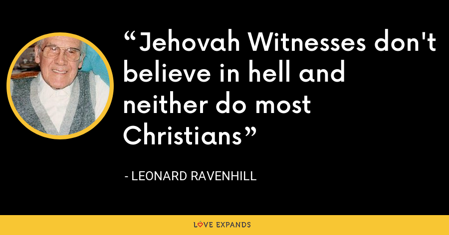 Jehovah Witnesses don't believe in hell and neither do most Christians - Leonard Ravenhill