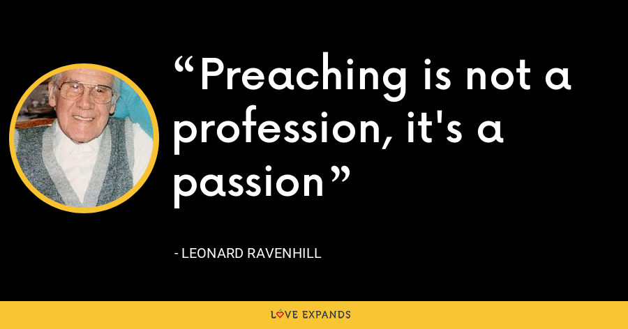 Preaching is not a profession, it's a passion - Leonard Ravenhill