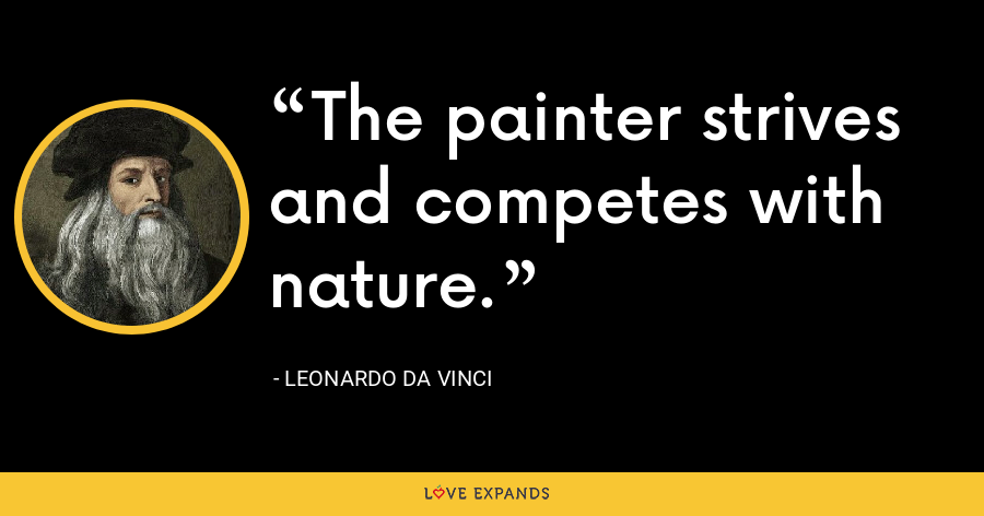 The painter strives and competes with nature. - Leonardo da Vinci